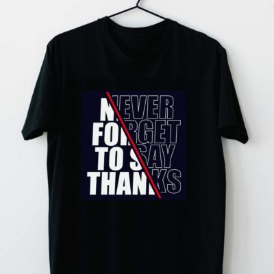 T-shirt never forget to say Tnks #2021.89
